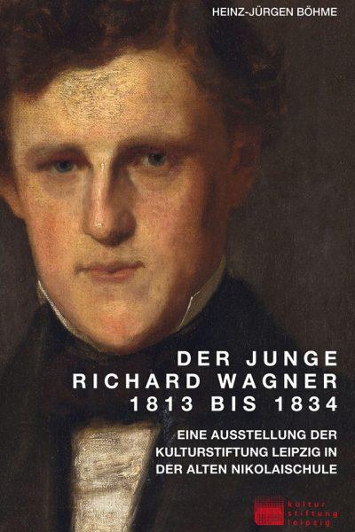 Ausstellungskatalog, »Der junge Richard Wagner 1813 bis 1834«, 2013