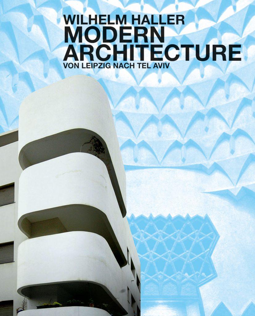 Wilhelm Ze'ev Haller – Modern Architecture – Leipzig / Tel Aviv