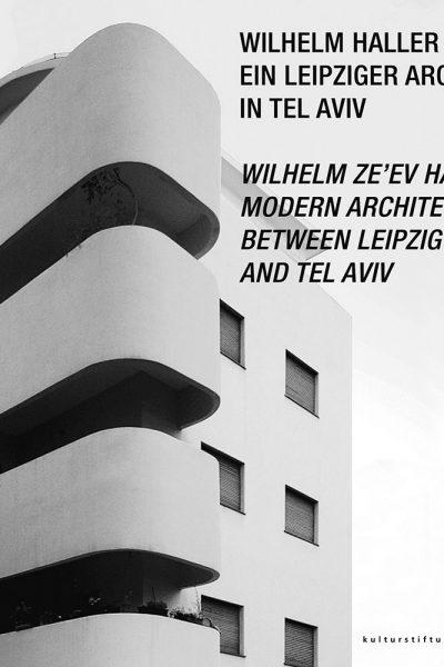 Wilhelm Haller – ein Leipziger Architekt in Tel Aviv